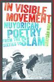 In Visible Movement : Nuyorican Poetry from the Sixties to Slam, Noel, Urayoan, 1609382447