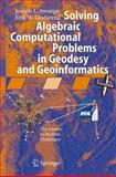 Solving Algebraic Computational Problems in Geodesy and Geoinformatics : The Answer to Modern Challenges, Awange, Joseph L. and Grafarend, Erik W., 364206244X