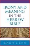 Irony and Meaning in the Hebrew Bible, Sharp, Carolyn J., 0253352444