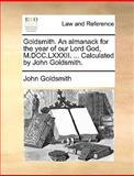 Goldsmith an Almanack for the Year of Our Lord God, M Dcc Lxxxii Calculated by John Goldsmith, John Goldsmith, 1170092446