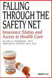 Falling Through the Safety Net : Insurance Status and Access to Health Care, Weissman, Joel and Epstein, Arnold, 1587982447