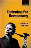 Listening for Democracy : Recognition, Representation, Reconciliation, Dobson, Andrew, 0199682445