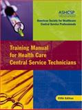 Training Manual for Health Care Central Service Technicians, American Society for Healthcare Central Service Professionals Staff, 078798244X