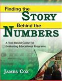 Finding the Story Behind the Numbers : A Tool-Based Guide for Evaluating Educational Programs, Cox, James, 1412942446