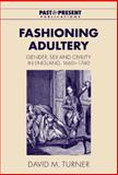 Fashioning Adultery : Gender, Sex and Civility in England, 1660-1740, Turner, David M. and Roper, Lyndal, 0521792444