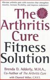 The Arthritis Cure Fitness Solution, Brenda D. Adderly, 0895262444