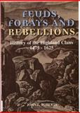 Feuds, Forays and Rebellions : History of the Highland Clans, 1475-1625, Roberts, John L., 0748662448