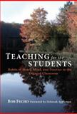 Teaching for the Students : Habits of Heart, Mind, and Practice in the Engaged Classroom, Fecho, Bob, 0807752444