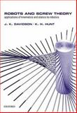 Robots and Screw Theory : Applications of Kinematics and Statics to Robotics, Davidson, J. K. and Hunt, K. H., 0198562454