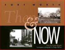 Fort Worth Then and Now, Roark, Carol, 087565245X