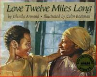 Love Twelve Miles Long, Glenda Armand, 1600602452