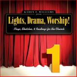 Lights, Drama, Worship! Vol. 1 : Plays, Sketches and Readings for the Church, Williams, Karen F., 0310242452