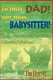 I'm Their Dad! Not Their Babysitter!, Tim Herrera, 0595092454