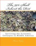 The 99% Shall Inherit the Dirt, Thomas I. Wrigley, 1494462451