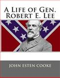 A Life of Gen. Robert E. Lee, John Esten John Esten Cooke, 149545245X