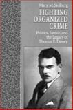 Fighting Organized Crime : Politics, Justice, and the Legacy of Thomas E. Dewey, Stolberg, Mary M., 1555532454