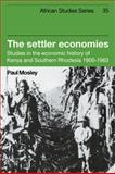 The Settler Economies : Studies in the Economic History of Kenya and Southern Rhodesia 1900-1963, Mosley, Paul, 0521102456