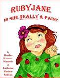 Ruby Jane - Is She REALLY a Pain?, Katherine Mariaca-Sullivan, Heather Maurice-Stirnweis, 0983232458