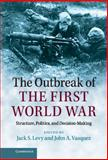 The Outbreak of the First World War : Structure, Politics, and Decision-Making, , 1107042453