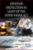 Investor Protection in Light of the Dodd-Frank Act, Caroline S. Jensen, 161324245X