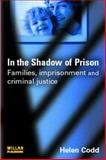 In the Shadow of Prison : Imprisonment Families and Criminal Justice, Codd, Helen, 1843922452