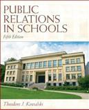 Public Relations in Schools, Kowalski, Theodore J., 0137072457