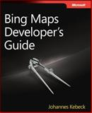 Bing Maps Developer's Guide : Building Mapping Applications for Mobile, Silverlight, SharePoint, Desktops, and the Web, Kebeck, Johannes, 0735652457