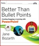 Better Than Bullet Points : Creating Engaging e-Learning with PowerPoint, Bozarth, Jane, 0787992453