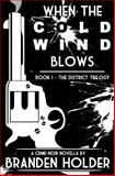 When the Cold Wind Blows (the District Trilogy), Branden Holder, 1475182457