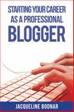 Starting Your Career As a Professional Blogger, Jacqueline Bodnar, 1621532453