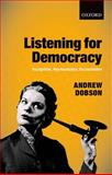 Listening for Democracy : Recognition, Representation, Reconciliation, Dobson, Andrew, 0199682453