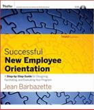 Successful New Employee Orientation : A Step-by-Step Guide for Designing, Facilitating, and Evaluating Your Program, Barbazette, Jean, 0787982458