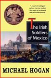 The Irish Soldiers of Mexico, Michael Hogan, 1463502451