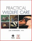 Practical Wildlife Care : For Veterinary Nurses, Animal Care Students and Rehabilitators, Stocker, Les, 0632052457