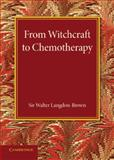 From Witchcraft to Chemotherapy, Langdon-Brown, Walter, 1107632455