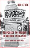 Responses to Nazism in Britain, 1933-1939 : Before War and Holocaust, Stone, Dan, 1137022450