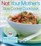 Not Your Mother's Slow Cooker Cookbook, Beth Hensperger and Julie Kaufmann, 1558322450