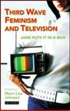 Third Wave Feminism and Television : Jane Puts It in a Box, , 1845112458