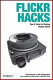 Flickr Hacks : Tips and Tools for Sharing Photos Online, Bausch, Paul and Bumgardner, Jim, 0596102453