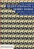 Meditations on a Hobby Horse and Other Essays on the Theory of Art, E. H. Gombrich, 0714832456