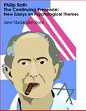 Philip Roth--The Continuing Presence : New Essays on Psychological Themes, Statlander-Slote, Jane, 0982992459