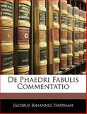 De Phaedri Fabulis Commentatio, Jacobus Johannes Hartman, 114142245X