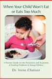 When Your Child Won't Eat or Eats Too Much, Irene Chatoor, 1475912455