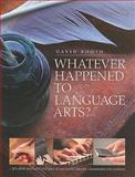 Whatever Happened to Language Arts? : It's Alive and Well and Part of Successful Literacy Classrooms Everywhere, Booth, David W., 1551382458