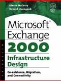 Microsoft Exchange 2000 Infrastructure Design : Co-Existence, Migration and Connectivity, McCorry, Kieran and Livengood, Donald, 1555582451