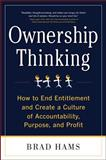Ownership Thinking : How to End Entitlement and Create a Culture of Accountability, Purpose, and Profit, Hams, Brad, 0071772456