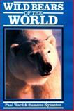 Wild Bears of the World, Paul Ward and Suzanne Kynaston, 0816032459
