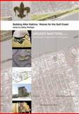 Building after Katrina : Visions for the Gulf Coast, , 0977102459