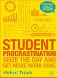 Student Procrastination : Seize the Day and Get More Work Done, Tefula, Michael, 1137312459