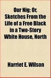 Our Nig; or, Sketches from the Life of a Free Black in a Two-Story White House, North, Harriet E. Wilson, 1152472453